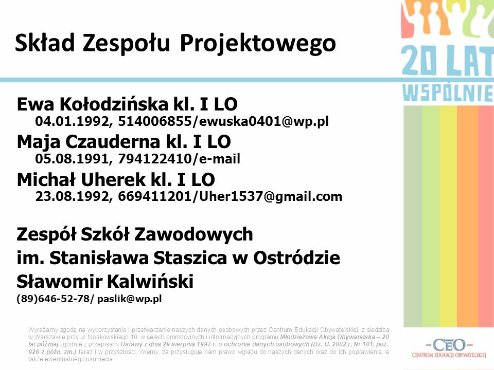 Ewa Kołodzińska kl. I LO 04.01.1992, 514006855/ewuska0401@wp.pl Maja Czauderna kl. I LO 05.08.1991, 794122410/e-mail Michał Uherek kl. I LO 23.08.1992
