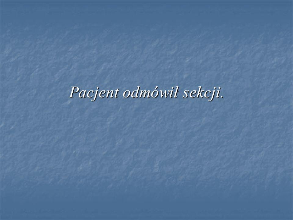 Pacjent odmówił sekcji.