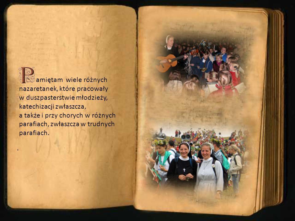 . amiętam wiele różnych nazaretanek, które pracowały w duszpasterstwie młodzieży, katechizacji zwłaszcza, a także i przy chorych w różnych parafiach,