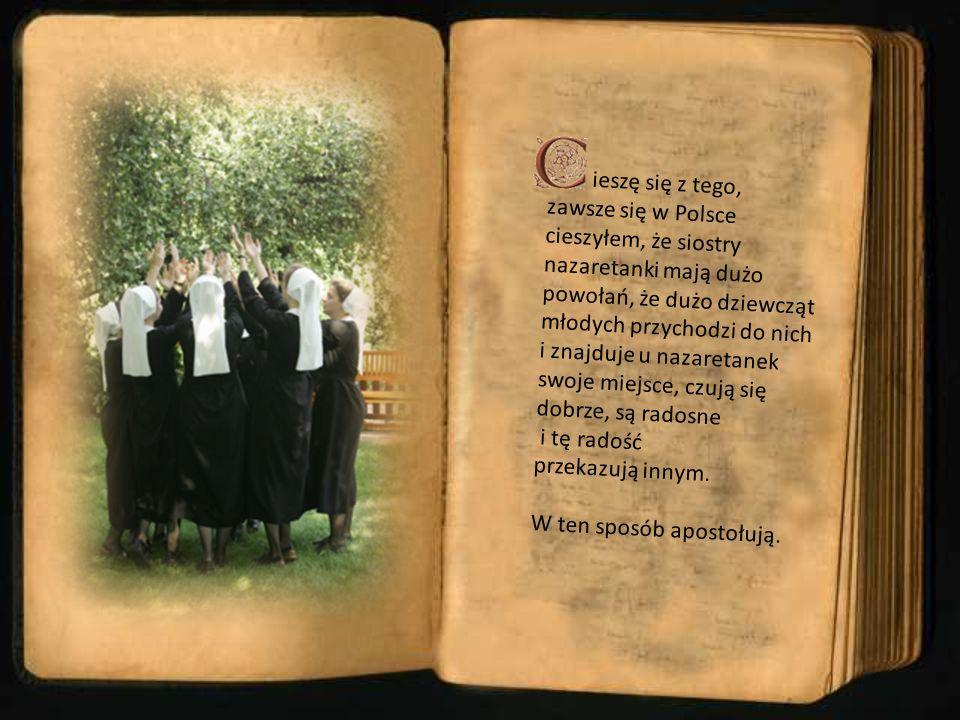 ieszę się z tego, zawsze się w Polsce cieszyłem, że siostry nazaretanki mają dużo powołań, że dużo dziewcząt młodych przychodzi do nich i znajduje u n