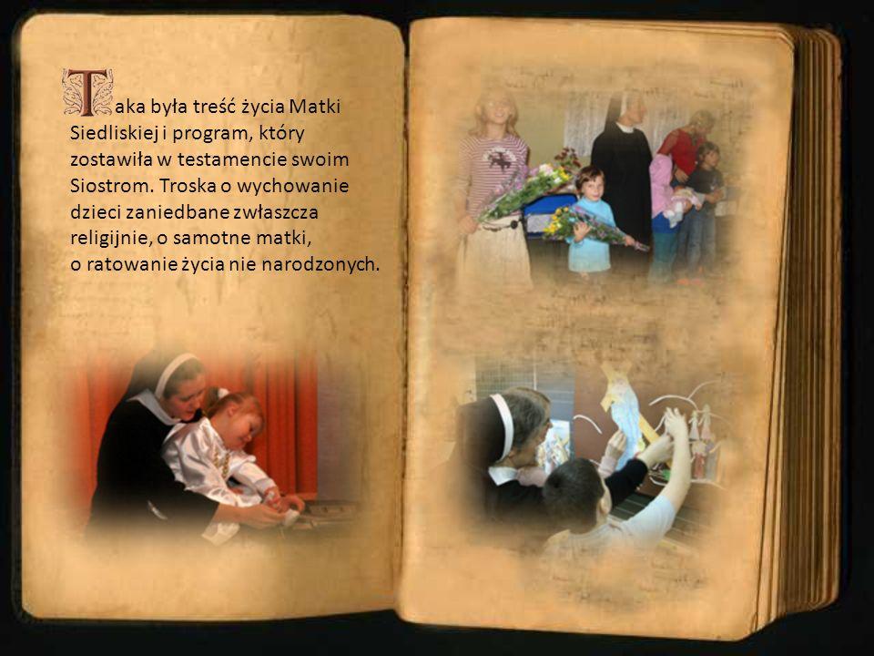 aka była treść życia Matki Siedliskiej i program, który zostawiła w testamencie swoim Siostrom. Troska o wychowanie dzieci zaniedbane zwłaszcza religi