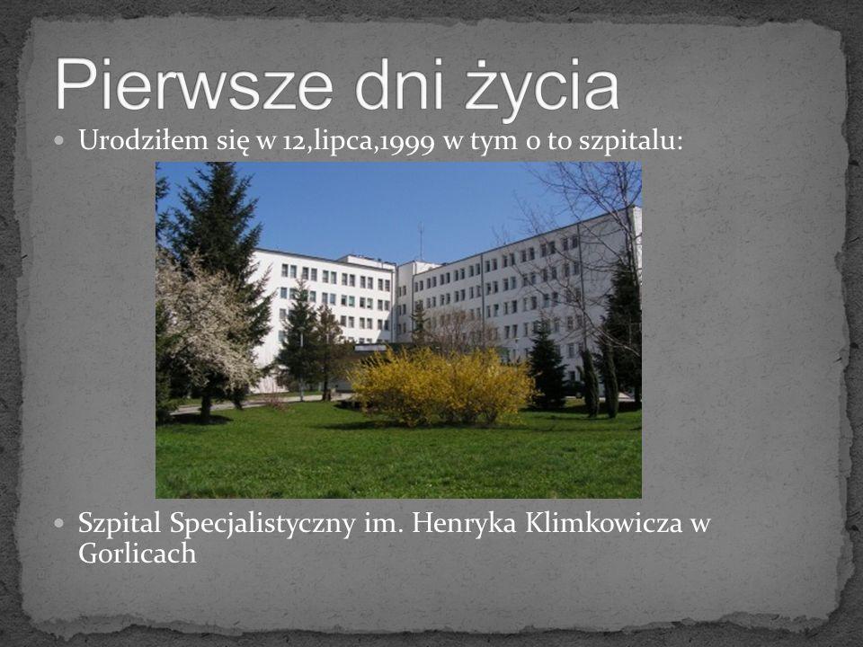 Urodziłem się w 12,lipca,1999 w tym o to szpitalu: Szpital Specjalistyczny im. Henryka Klimkowicza w Gorlicach
