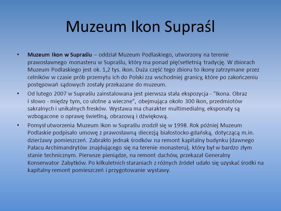 Muzeum Ikon Supraśl Muzeum Ikon w Supraślu – oddział Muzeum Podlaskiego, utworzony na terenie prawosławnego monasteru w Supraślu, który ma ponad pięćs