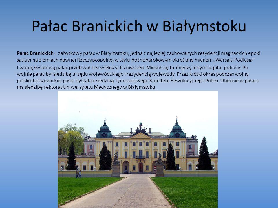 Pałac Branickich w Białymstoku Pałac Branickich – zabytkowy pałac w Białymstoku, jedna z najlepiej zachowanych rezydencji magnackich epoki saskiej na