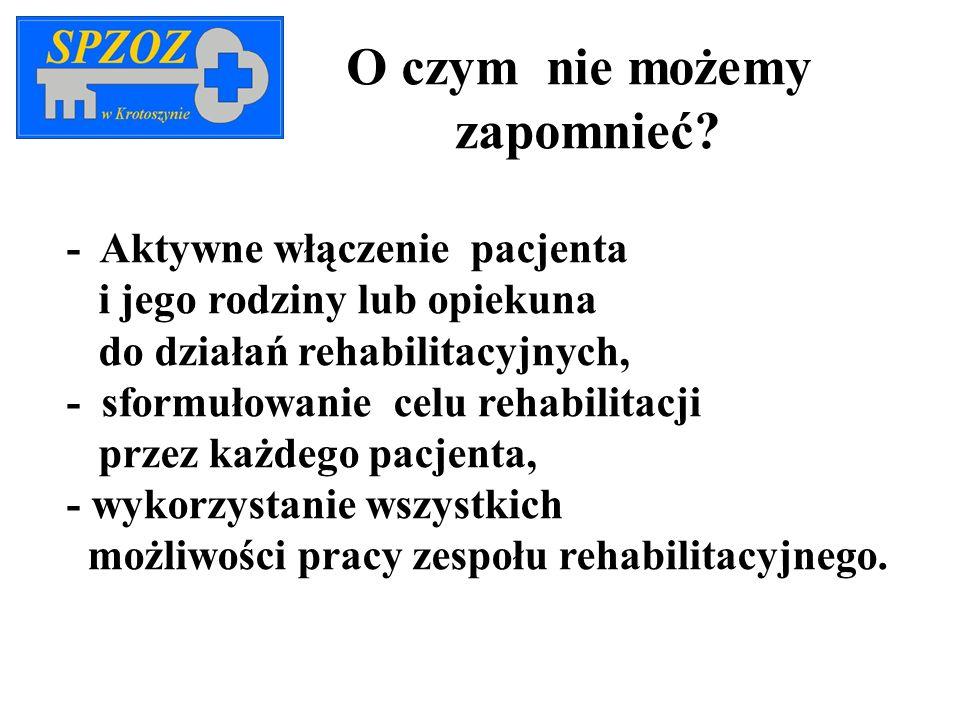 O czym nie możemy zapomnieć? - Aktywne włączenie pacjenta i jego rodziny lub opiekuna do działań rehabilitacyjnych, - sformułowanie celu rehabilitacji