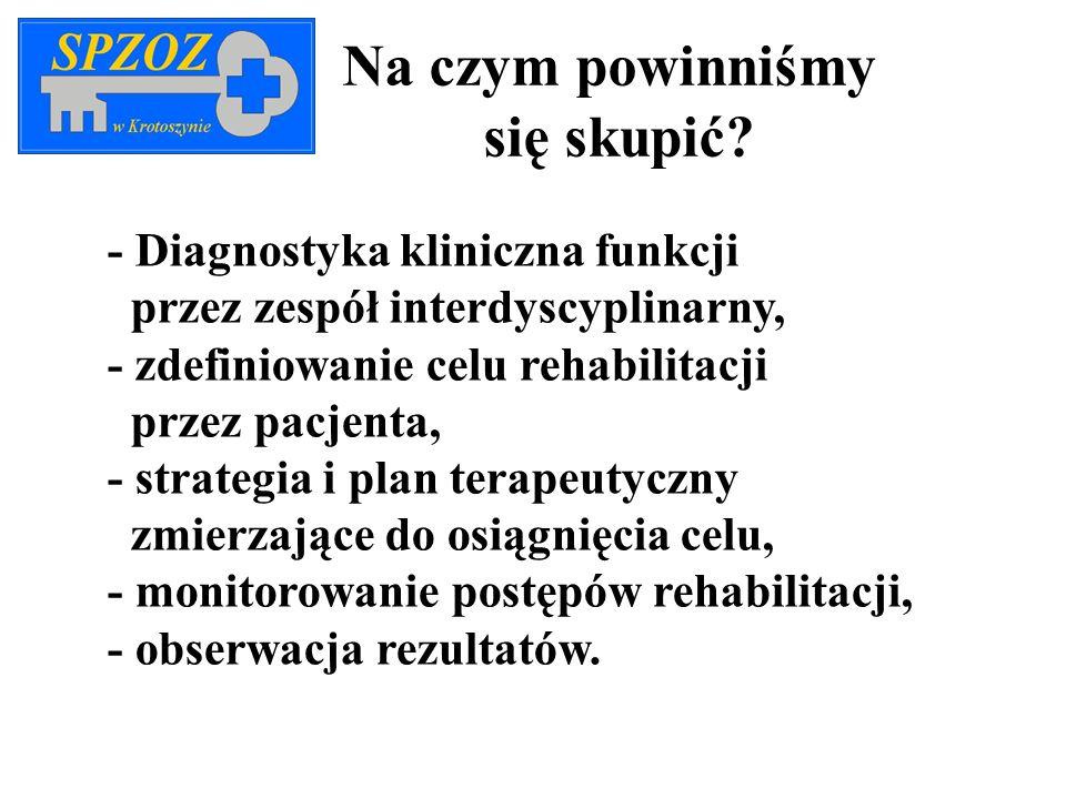 Na czym powinniśmy się skupić? - Diagnostyka kliniczna funkcji przez zespół interdyscyplinarny, - zdefiniowanie celu rehabilitacji przez pacjenta, - s