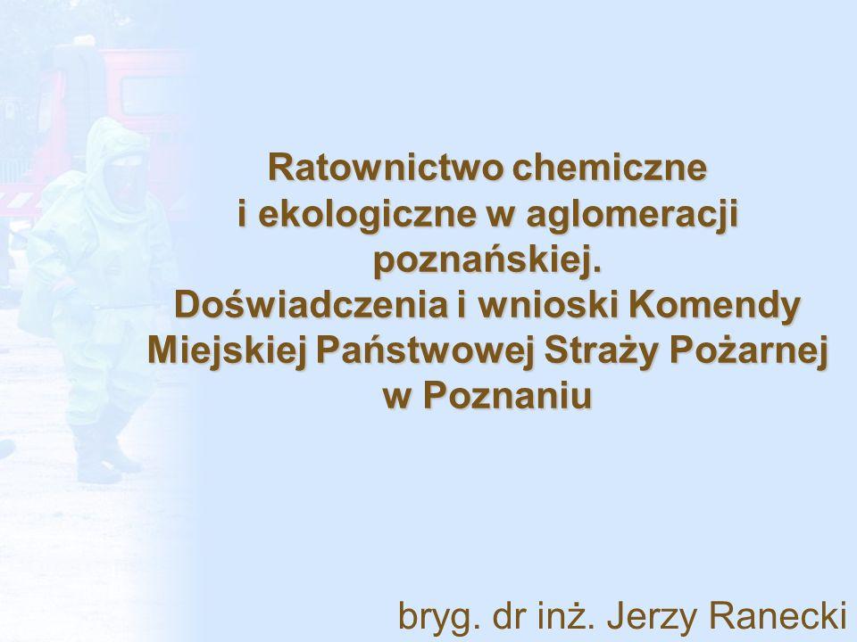 Cel wystąpienia 15 lat doświadczeń poznańskiej straży pożarnej w zakresie ratownictwa chemicznego i ekologicznego /wnioski i przemyślenia/