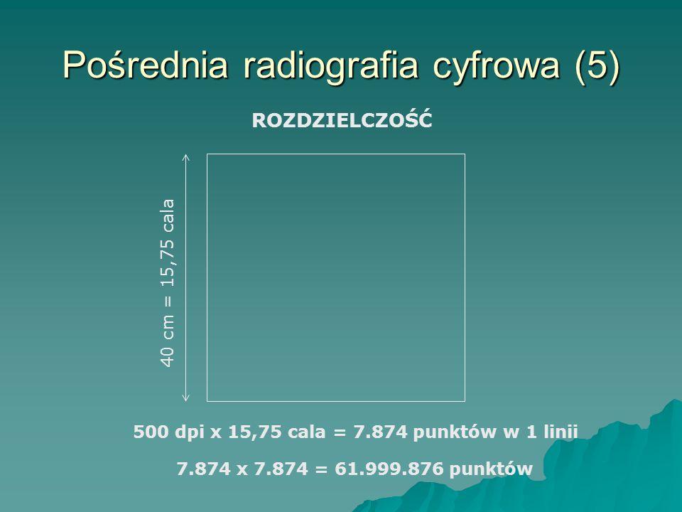 40 cm = 15,75 cala 500 dpi x 15,75 cala = 7.874 punktów w 1 linii 7.874 x 7.874 = 61.999.876 punktów Pośrednia radiografia cyfrowa (5) ROZDZIELCZOŚĆ