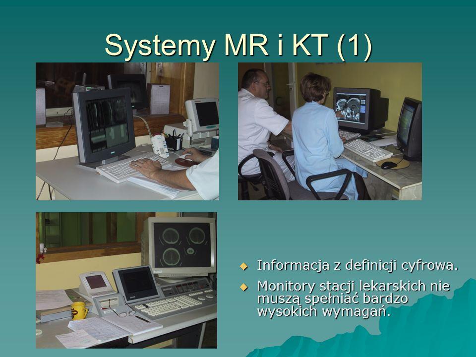 Systemy MR i KT (1) Informacja z definicji cyfrowa. Informacja z definicji cyfrowa. Monitory stacji lekarskich nie muszą spełniać bardzo wysokich wyma