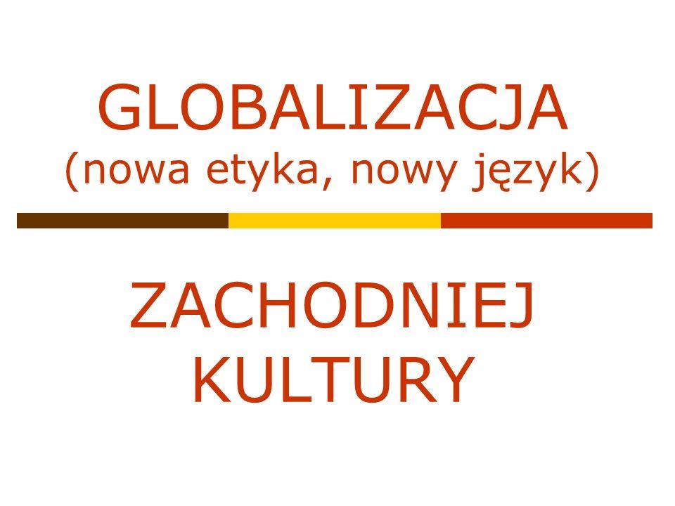 GLOBALIZACJA (nowa etyka, nowy język) ZACHODNIEJ KULTURY