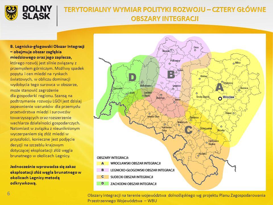 6 B. Legnicko-głogowski Obszar Integracji – obejmuje obszar zagłębia miedziowego oraz jego zaplecza, którego rozwój jest silnie związany z przemysłem
