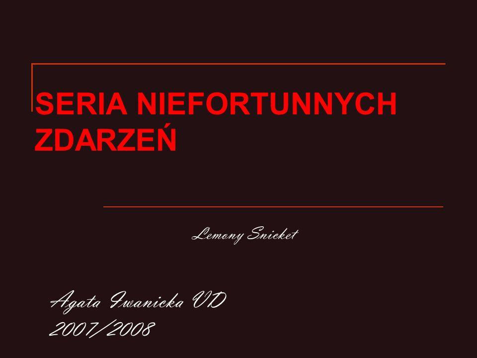 SERIA NIEFORTUNNYCH ZDARZEŃ Lemony Snicket Agata Iwanicka VD 2007/2008