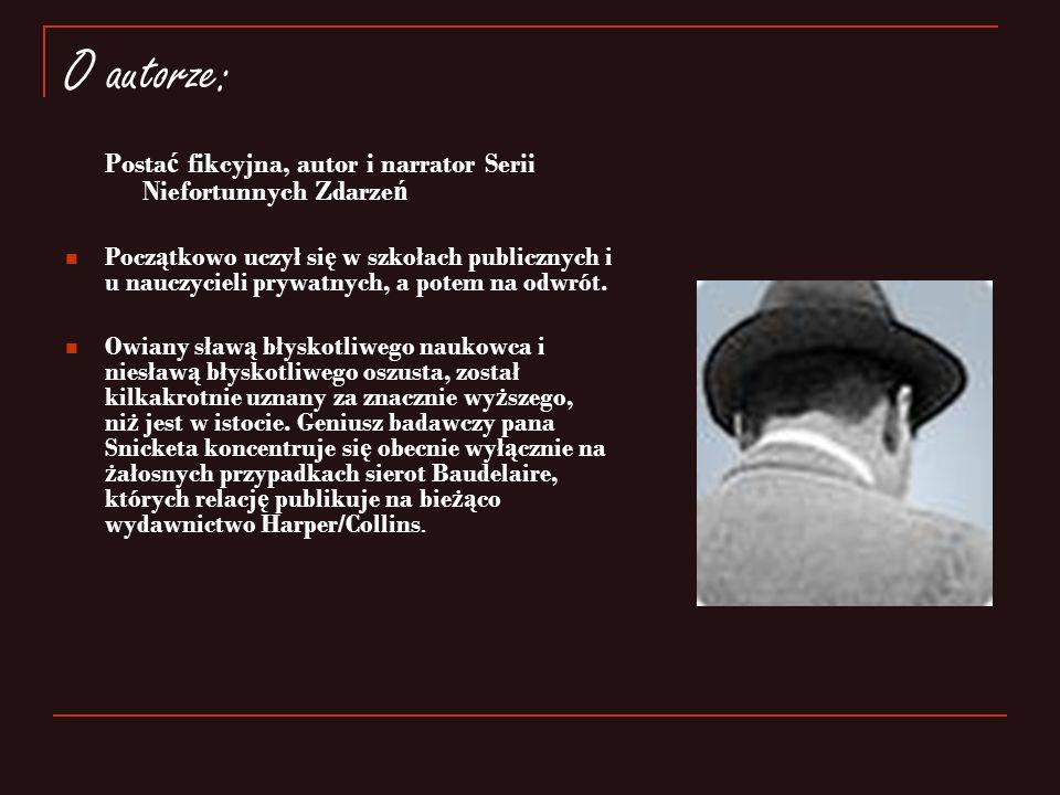 O autorze: Posta ć fikcyjna, autor i narrator Serii Niefortunnych Zdarze ń Pocz ą tkowo uczył si ę w szkołach publicznych i u nauczycieli prywatnych, a potem na odwrót.