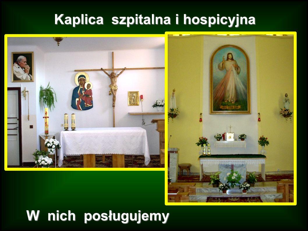 Kaplica szpitalna i hospicyjna W nich posługujemy
