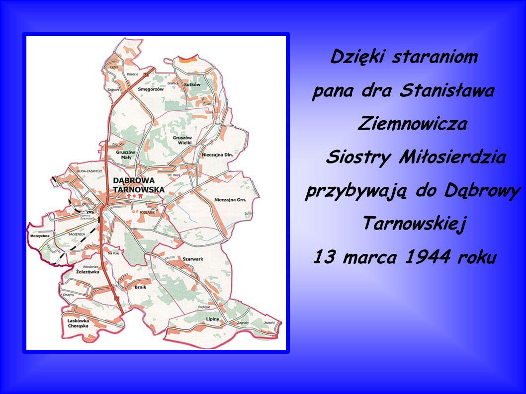 Dzięki staraniom pana dra Stanisława Ziemnowicza Siostry Miłosierdzia przybywają do Dąbrowy Tarnowskiej 13 marca 1944 roku