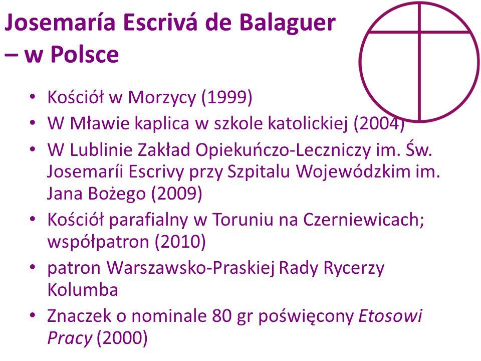 Josemaría Escrivá de Balaguer – w Polsce Kościół w Morzycy (1999) W Mławie kaplica w szkole katolickiej (2004) W Lublinie Zakład Opiekuńczo-Leczniczy