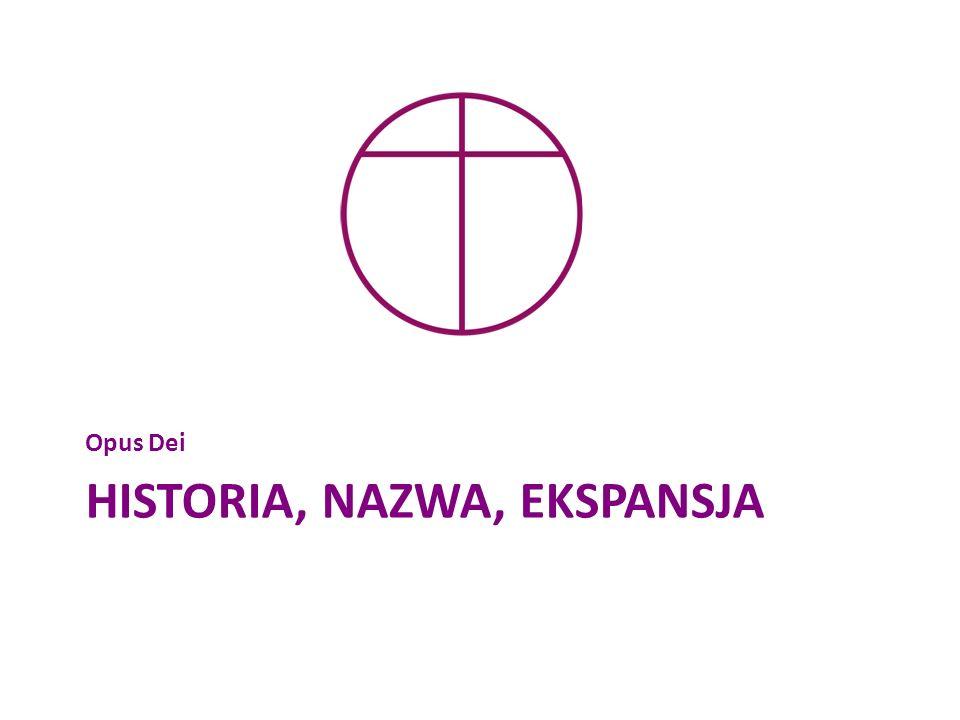 HISTORIA, NAZWA, EKSPANSJA Opus Dei