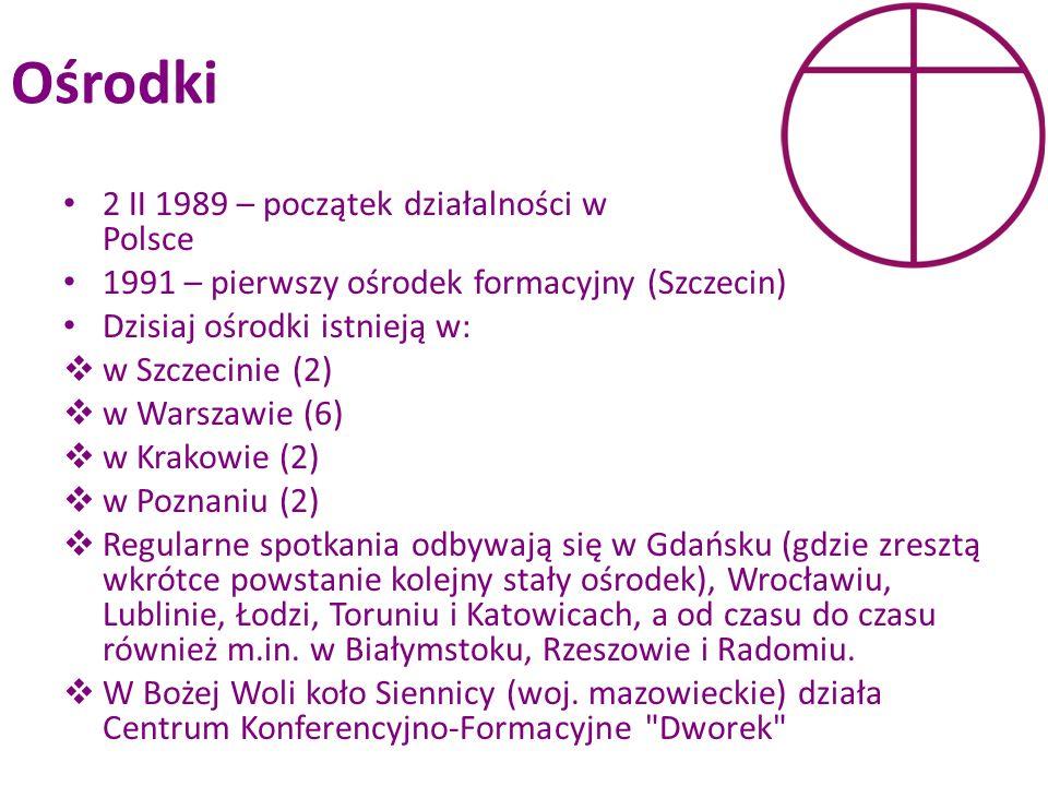 Ośrodki 2 II 1989 – początek działalności w Polsce 1991 – pierwszy ośrodek formacyjny (Szczecin) Dzisiaj ośrodki istnieją w: w Szczecinie (2) w Warsza