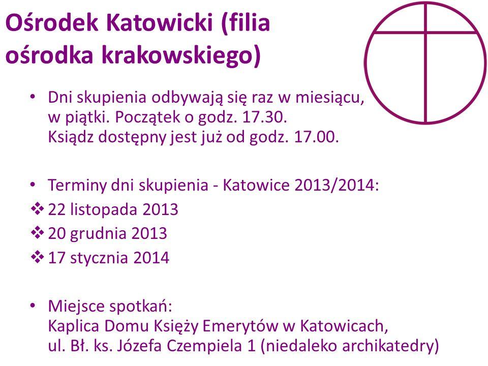 Ośrodek Katowicki (filia ośrodka krakowskiego) Dni skupienia odbywają się raz w miesiącu, w piątki. Początek o godz. 17.30. Ksiądz dostępny jest już o