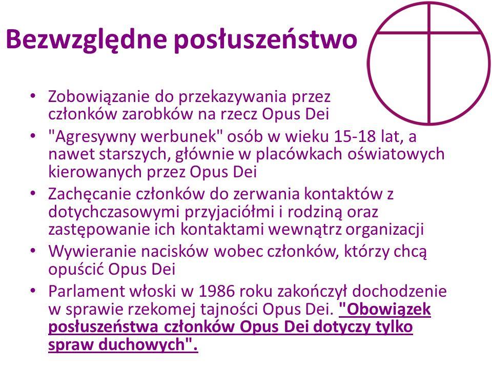 Bezwzględne posłuszeństwo Zobowiązanie do przekazywania przez członków zarobków na rzecz Opus Dei