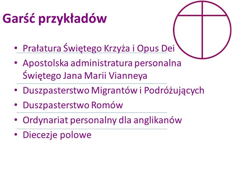 Garść przykładów Prałatura Świętego Krzyża i Opus Dei Apostolska administratura personalna Świętego Jana Marii Vianneya Duszpasterstwo Migrantów i Pod