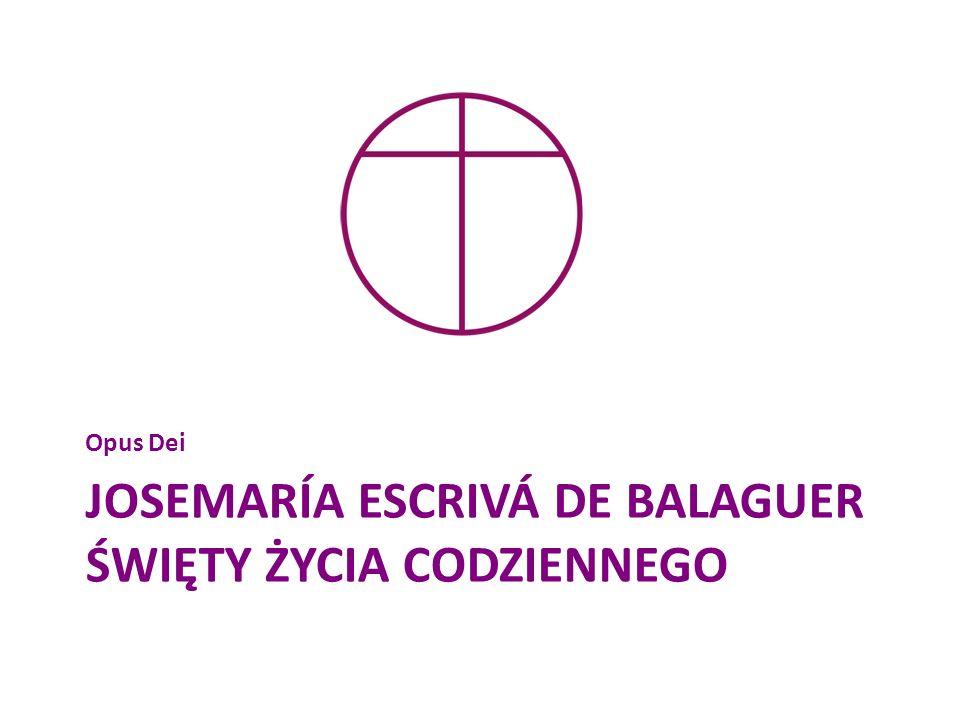 JOSEMARÍA ESCRIVÁ DE BALAGUER ŚWIĘTY ŻYCIA CODZIENNEGO Opus Dei
