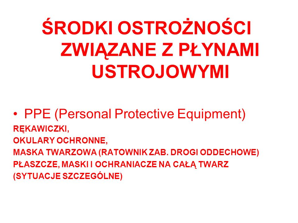 ŚRODKI OSTROŻNOŚCI ZWIĄZANE Z PŁYNAMI USTROJOWYMI PPE (Personal Protective Equipment) RĘKAWICZKI, OKULARY OCHRONNE, MASKA TWARZOWA (RATOWNIK ZAB. DROG