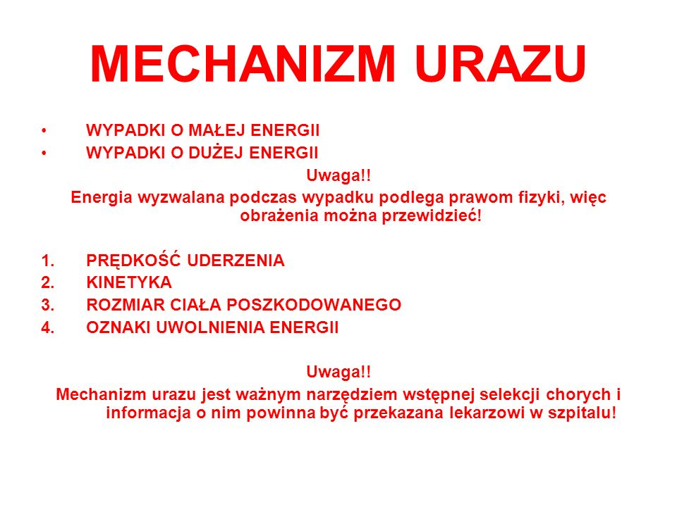MECHANIZM URAZU WYPADKI O MAŁEJ ENERGII WYPADKI O DUŻEJ ENERGII Uwaga!! Energia wyzwalana podczas wypadku podlega prawom fizyki, więc obrażenia można