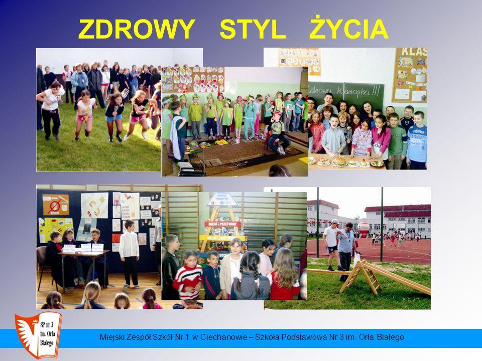 Miejski Zespół Szkół Nr 1 w Ciechanowie – Szkoła Podstawowa Nr 3 im. Orła Białego ZDROWY STYL ŻYCIA