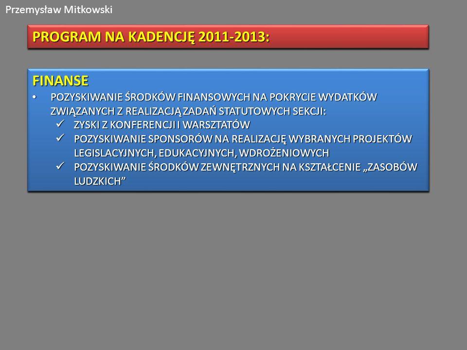 Przemysław Mitkowski PROGRAM NA KADENCJĘ 2011-2013: FINANSE POZYSKIWANIE ŚRODKÓW FINANSOWYCH NA POKRYCIE WYDATKÓW ZWIĄZANYCH Z REALIZACJĄ ZADAŃ STATUT