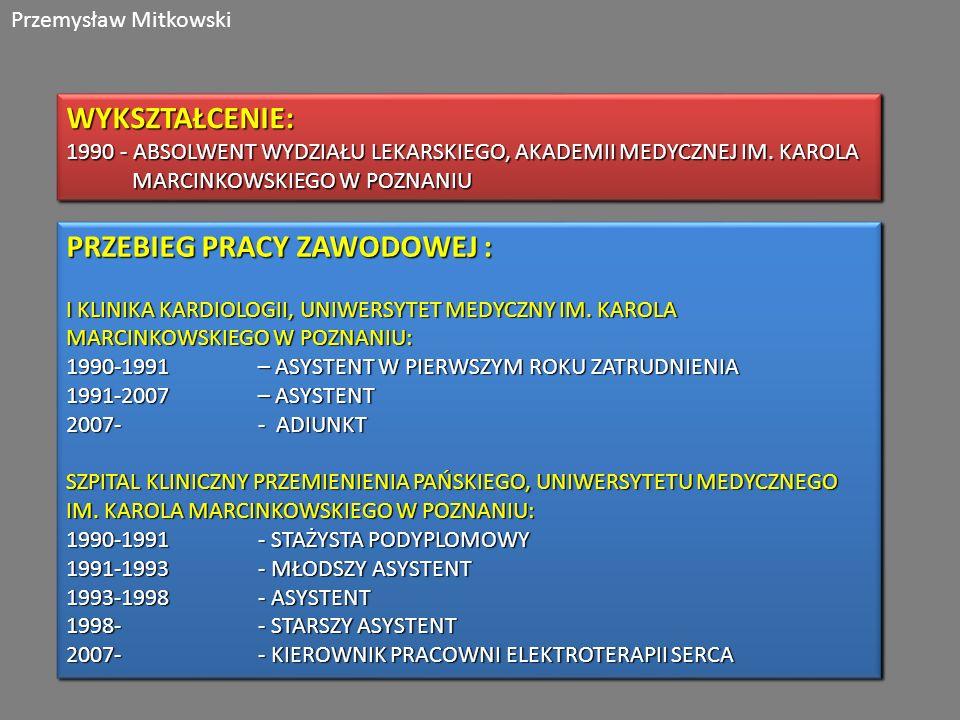 Przemysław MitkowskiWYKSZTAŁCENIE: 1990 - ABSOLWENT WYDZIAŁU LEKARSKIEGO, AKADEMII MEDYCZNEJ IM.