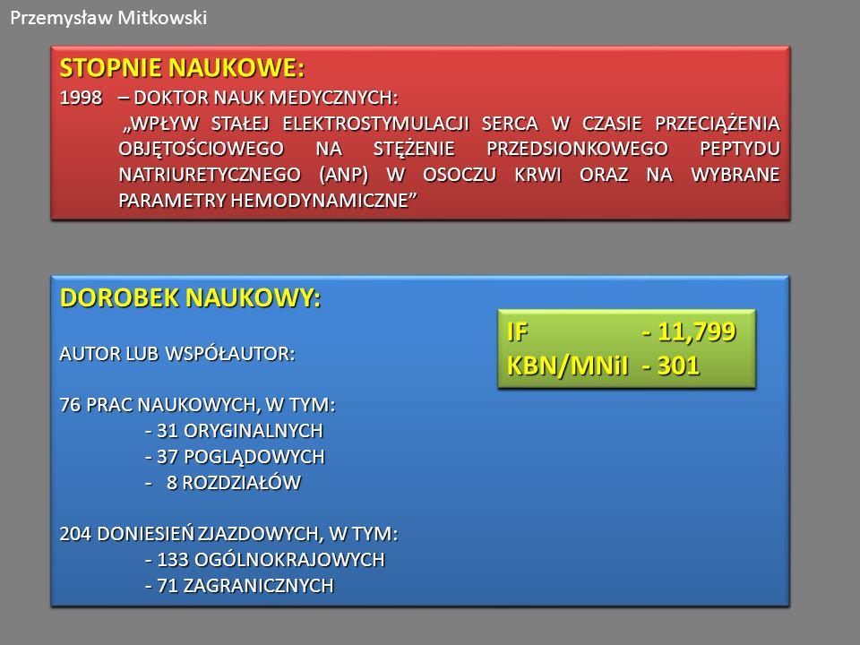 Przemysław Mitkowski STOPNIE NAUKOWE: 1998 – DOKTOR NAUK MEDYCZNYCH: WPŁYW STAŁEJ ELEKTROSTYMULACJI SERCA W CZASIE PRZECIĄŻENIA OBJĘTOŚCIOWEGO NA STĘŻ