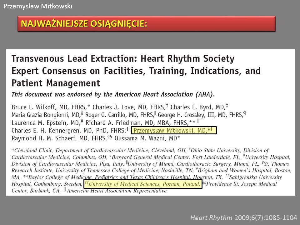Przemysław Mitkowski NAJWAŻNIEJSZE OSIĄGNIĘCIE: Heart Rhythm 2009;6(7):1085-1104