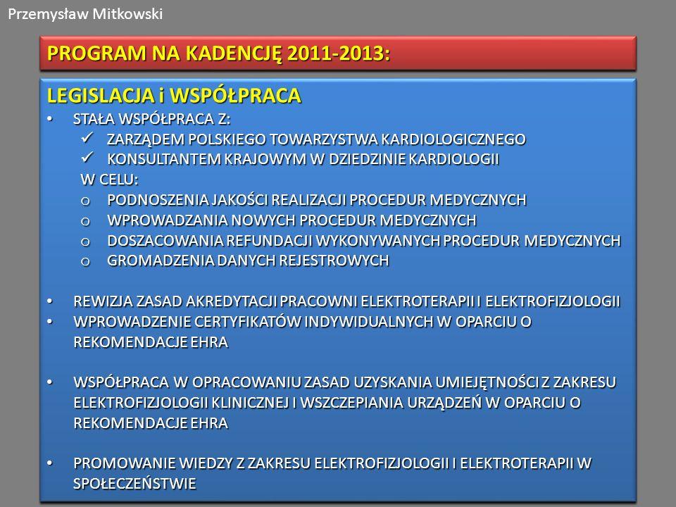 Przemysław Mitkowski PROGRAM NA KADENCJĘ 2011-2013: LEGISLACJA i WSPÓŁPRACA STAŁA WSPÓŁPRACA Z: STAŁA WSPÓŁPRACA Z: ZARZĄDEM POLSKIEGO TOWARZYSTWA KAR