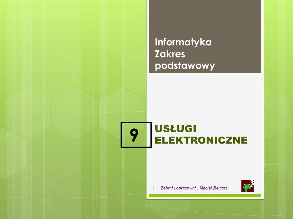 USŁUGI ELEKTRONICZNE Informatyka Zakres podstawowy 1 Zebrał i opracował : Maciej Belcarz 9