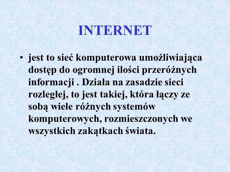 INTERNET jest to sieć komputerowa umożliwiająca dostęp do ogromnej ilości przeróżnych informacji.