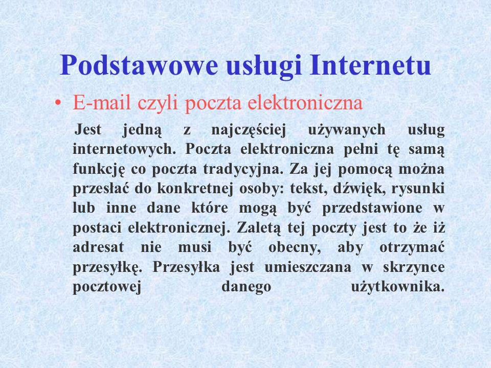 Podstawowe usługi Internetu E-mail czyli poczta elektroniczna Jest jedną z najczęściej używanych usług internetowych.