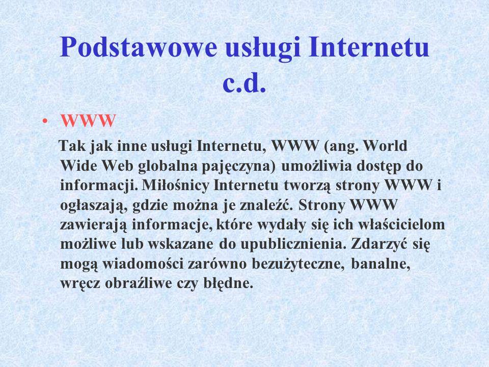 Podstawowe usługi Internetu c.d.WWW Tak jak inne usługi Internetu, WWW (ang.