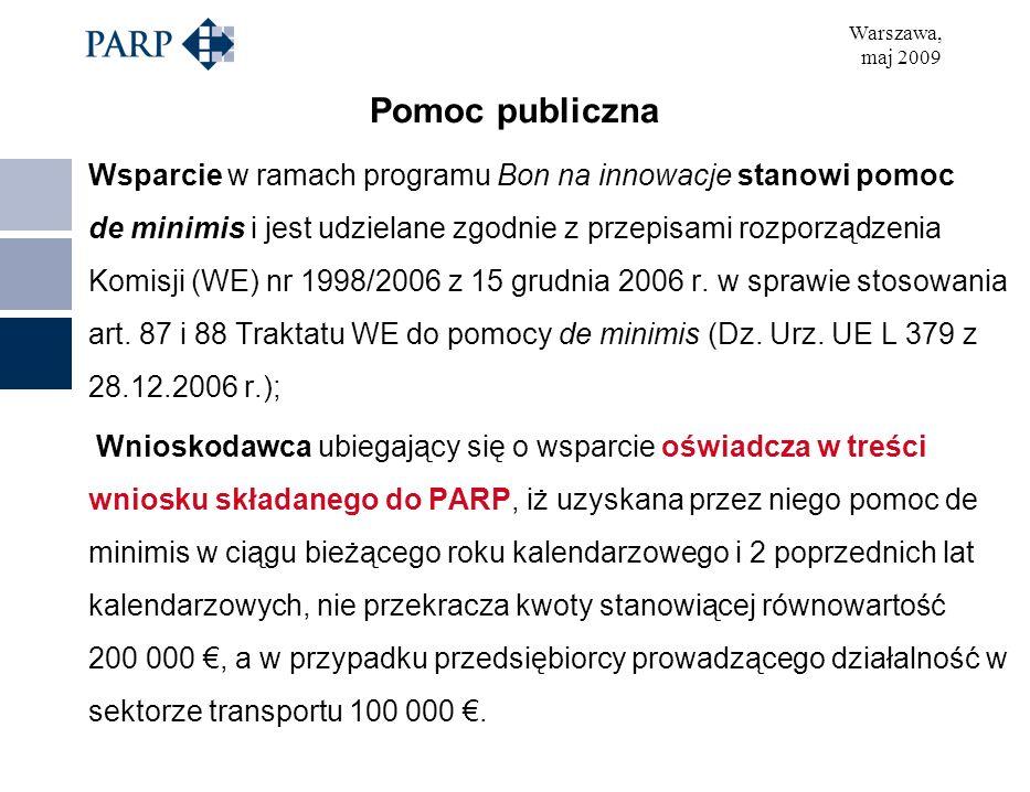 Warszawa, maj 2009 Pomoc publiczna Wsparcie w ramach programu Bon na innowacje stanowi pomoc de minimis i jest udzielane zgodnie z przepisami rozporządzenia Komisji (WE) nr 1998/2006 z 15 grudnia 2006 r.
