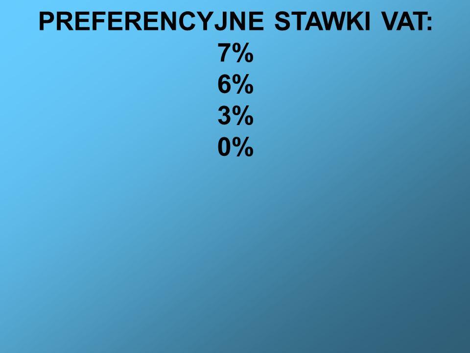 PREFERENCYJNE STAWKI VAT: 7% 6% 3% 0%