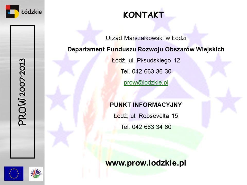 PROW 2007-2013 KONTAKT Urząd Marszałkowski w Łodzi Departament Funduszu Rozwoju Obszarów Wiejskich Łódź, ul.