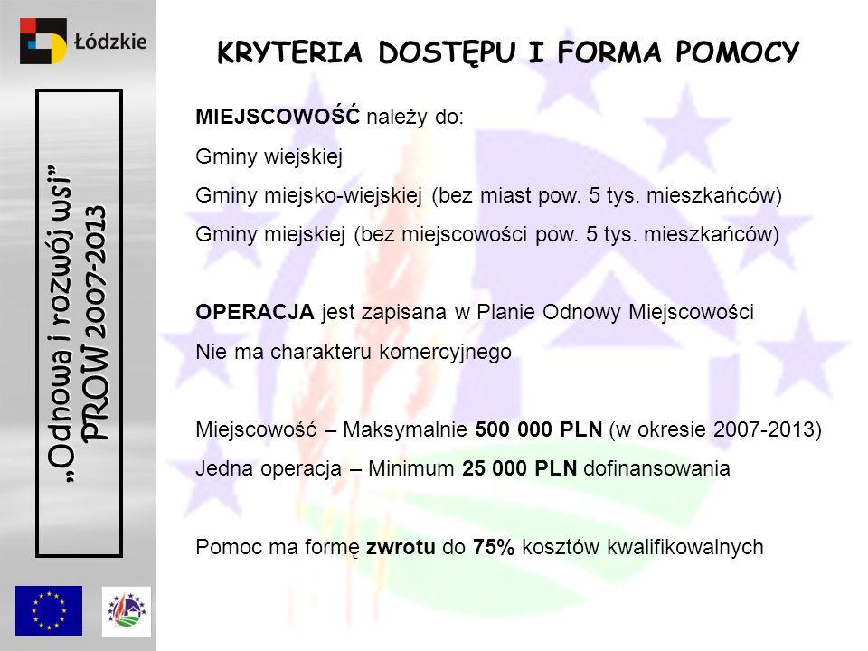 Odnowa i rozwój wsi PROW 2007-2013 JAK OTRZYMA Ć POMOC FINANSOWĄ .