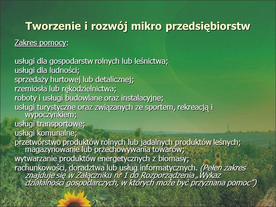 Tworzenie i rozwój mikro przedsiębiorstw Zakres pomocy: usługi dla gospodarstw rolnych lub leśnictwa; usługi dla ludności; sprzedaży hurtowej lub deta