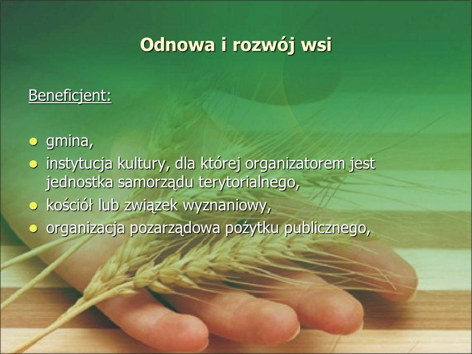Odnowa i rozwój wsi Beneficjent: gmina, gmina, instytucja kultury, dla której organizatorem jest jednostka samorządu terytorialnego, instytucja kultur