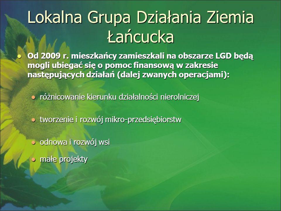 Lokalna Grupa Działania Ziemia Łańcucka Od 2009 r. mieszkańcy zamieszkali na obszarze LGD będą mogli ubiegać się o pomoc finansową w zakresie następuj