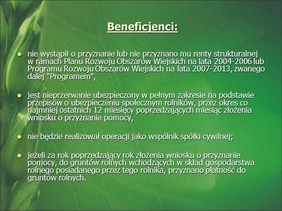 Beneficjenci: Beneficjenci: nie wystąpił o przyznanie lub nie przyznano mu renty strukturalnej w ramach Planu Rozwoju Obszarów Wiejskich na lata 2004-