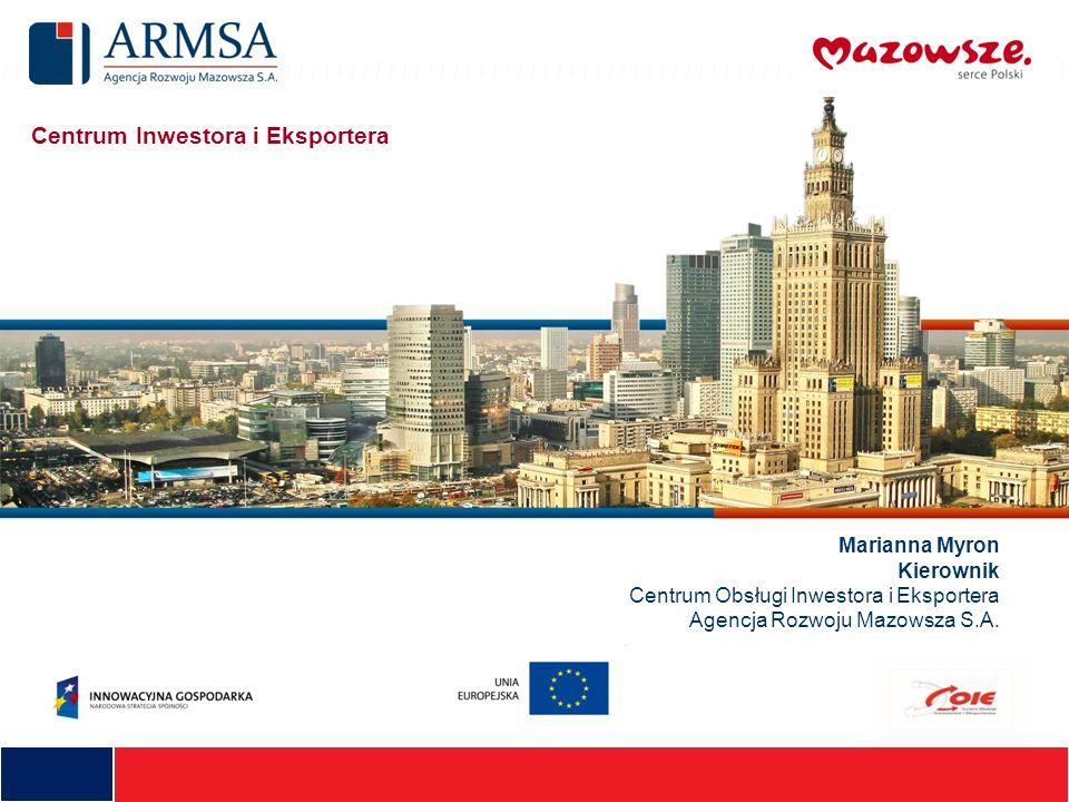 Centrum Inwestora i Eksportera Marianna Myron Kierownik Centrum Obsługi Inwestora i Eksportera Agencja Rozwoju Mazowsza S.A.