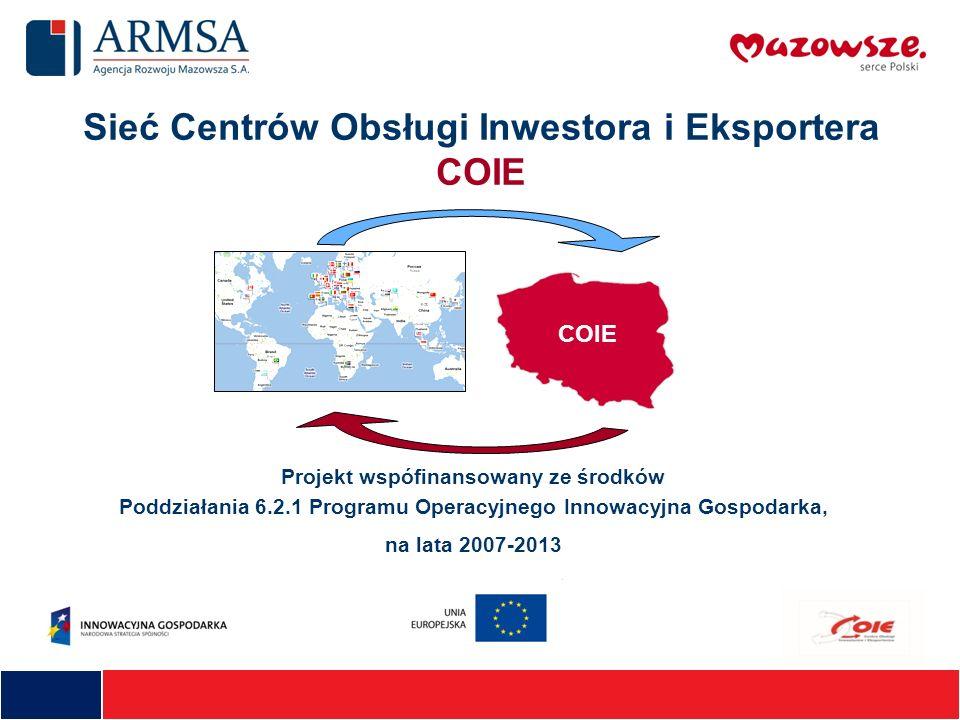 Sieć Centrów Obsługi Inwestora i Eksportera COIE Projekt wspófinansowany ze środków Poddziałania 6.2.1 Programu Operacyjnego Innowacyjna Gospodarka, n