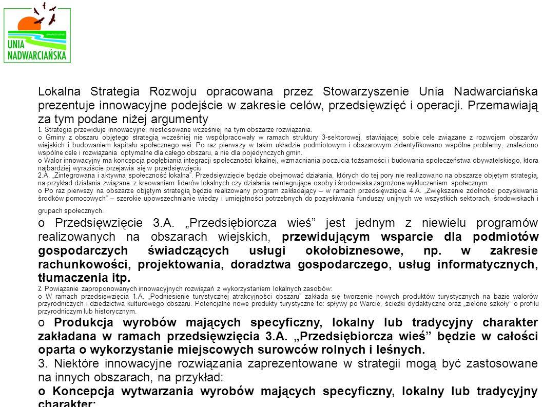Lokalna Strategia Rozwoju opracowana przez Stowarzyszenie Unia Nadwarciańska prezentuje innowacyjne podejście w zakresie celów, przedsięwzięć i operac