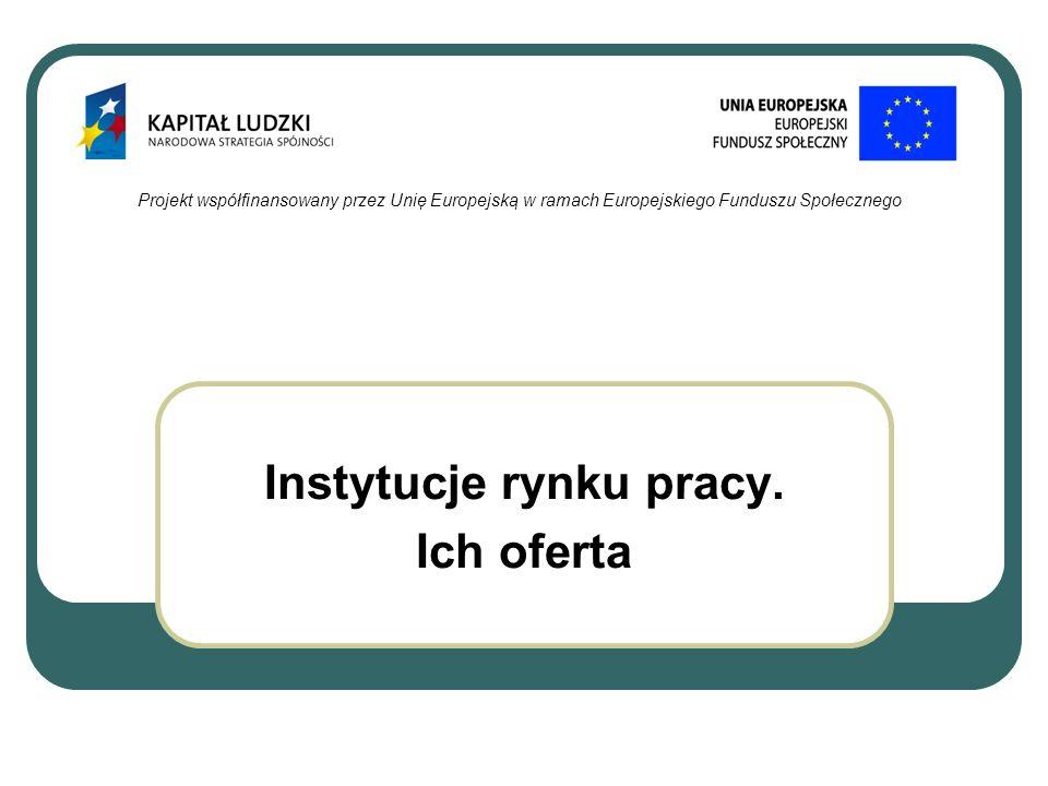 Instytucje rynku pracy Instytucjami rynku pracy realizującymi zadania określone w ustawie z 20 kwietnia 2004 r.